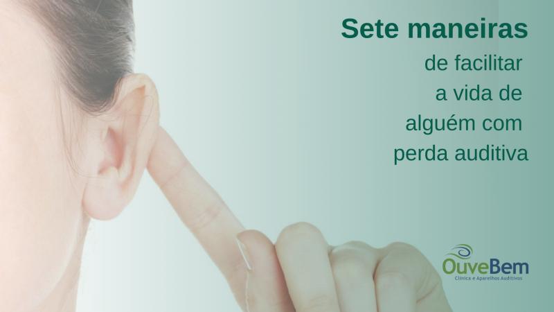 Sete maneiras de facilitar a vida de alguém com perda auditiva