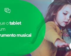 Tire o tablet do seu filho e dê a ele um instrumento musical!