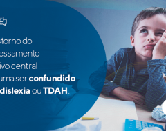 Distúrbio do processamento auditivo central costuma ser confundido com dislexia ou TDAH.
