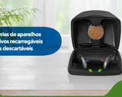 Baterias de aparelhos auditivos recarregáveis vs descartáveis