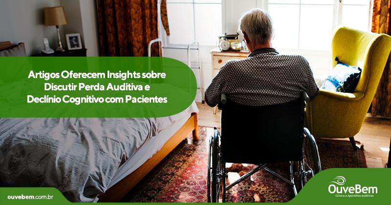 Artigos Oferecem Insights sobre Discutir Perda Auditiva e Declínio Cognitivo com Pacientes