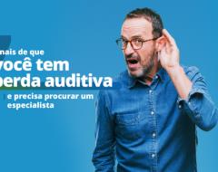 Perda auditiva: 7 sinais de que você  precisa procurar um especialista