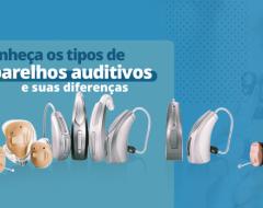 Conheça os tipos de aparelhos auditivos e suas diferenças