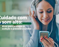 Cuidado com o som alto: 7 dicas para proteger a audição e prevenir a surdez