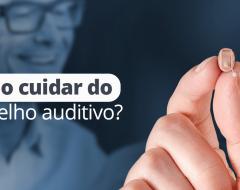 Como cuidar do aparelho auditivo?