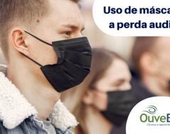 O uso de máscaras e sua interferência na vida de quem possui perda auditiva