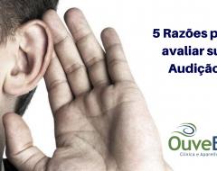 Cinco razões para avaliar a sua audição